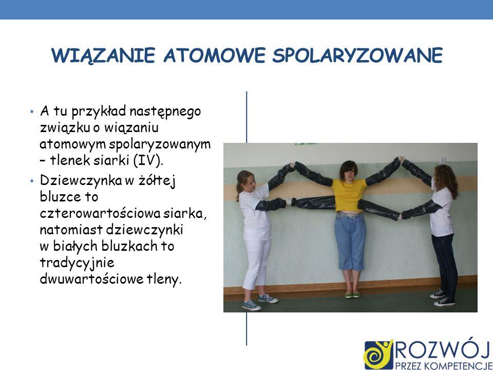 WIĄZANIE ATOMOWE SPOLARYZOWANE A tu przykład następnego związku o wiązaniu atomowym spolaryzowanym – tlenek siarki (IV). Dziewczynka w żółtej bluzce t