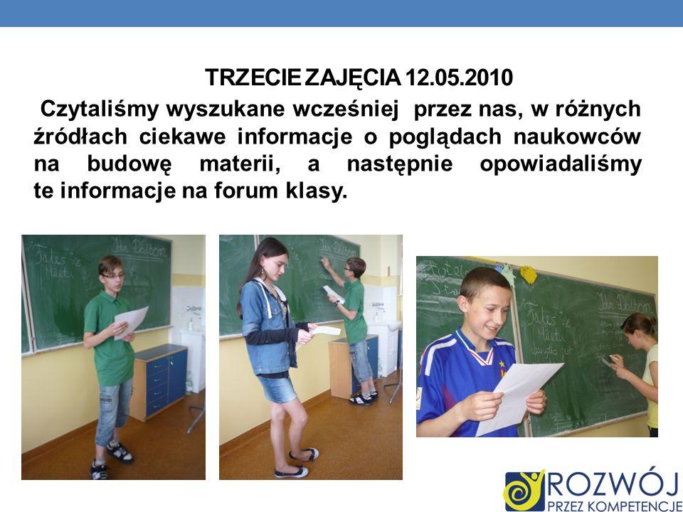 TRZECIE ZAJĘCIA 12.05.2010 Czytaliśmy wyszukane wcześniej przez nas, w różnych źródłach ciekawe informacje o poglądach naukowców na budowę materii, a następnie opowiadaliśmy te informacje na forum klasy.