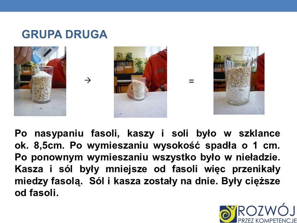 GRUPA DRUGA Po nasypaniu fasoli, kaszy i soli było w szklance ok.