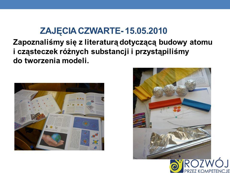 ZAJĘCIA CZWARTE- 15.05.2010 Zapoznaliśmy się z literaturą dotyczącą budowy atomu i cząsteczek różnych substancji i przystąpiliśmy do tworzenia modeli.