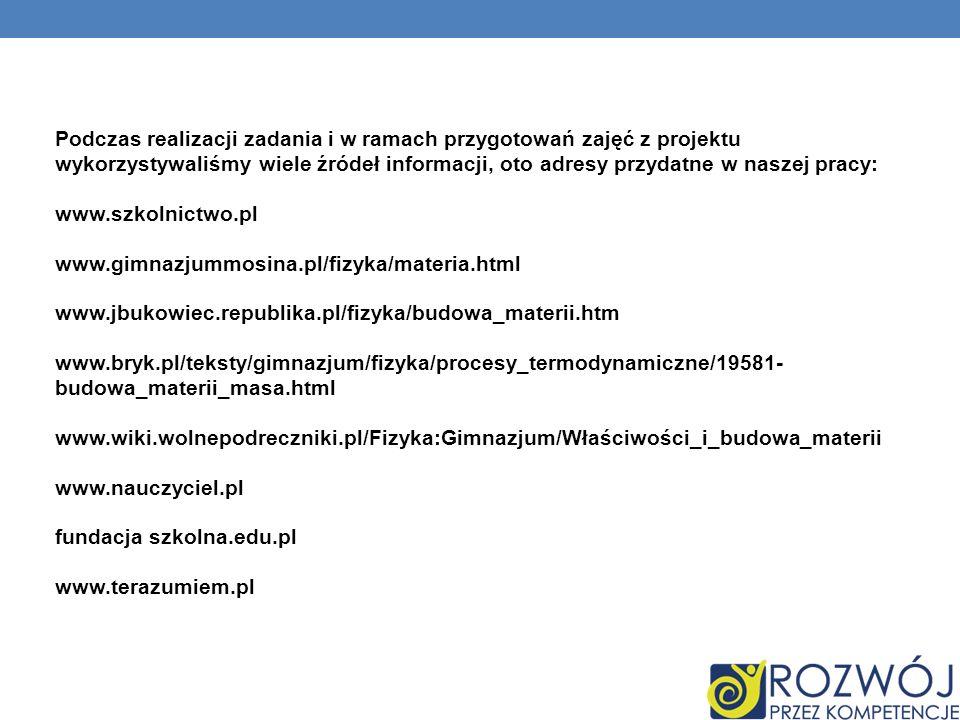 Podczas realizacji zadania i w ramach przygotowań zajęć z projektu wykorzystywaliśmy wiele źródeł informacji, oto adresy przydatne w naszej pracy: www