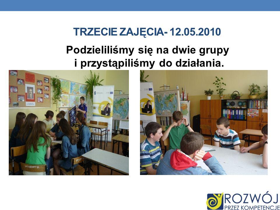 TRZECIE ZAJĘCIA- 12.05.2010 Podzieliliśmy się na dwie grupy.