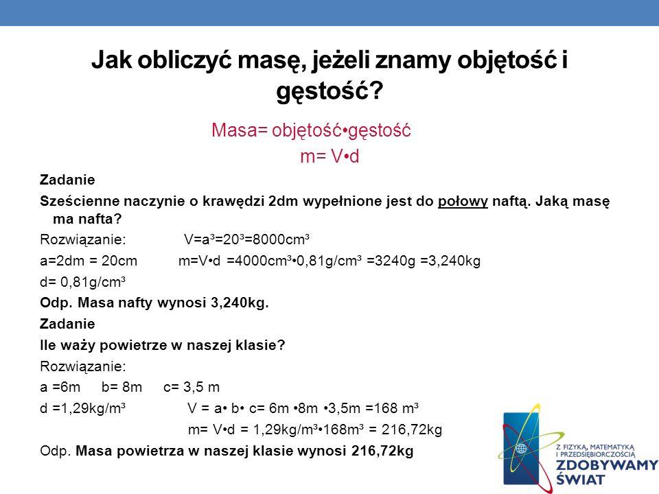 Jak obliczyć masę, jeżeli znamy objętość i gęstość? Masa= objętośćgęstość m= Vd Zadanie Sześcienne naczynie o krawędzi 2dm wypełnione jest do połowy n