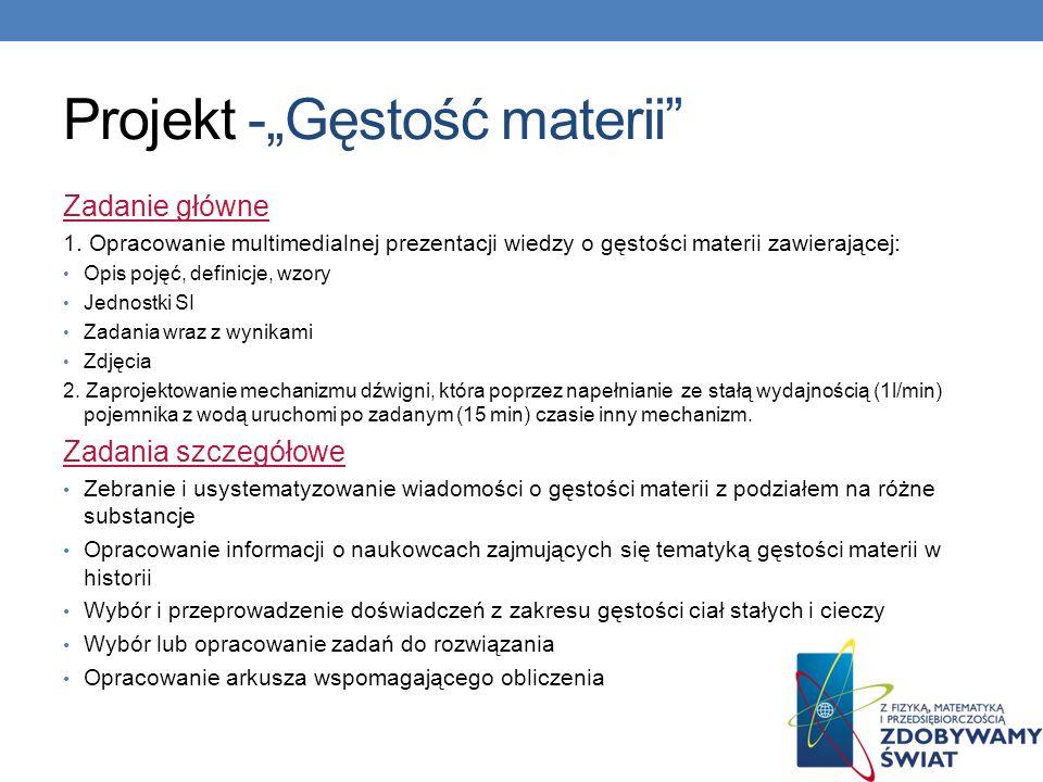 Projekt -Gęstość materii Zadanie główne 1. Opracowanie multimedialnej prezentacji wiedzy o gęstości materii zawierającej: Opis pojęć, definicje, wzory
