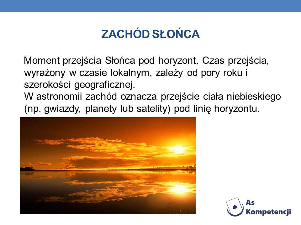 ZACHÓD SŁOŃCA Moment przejścia Słońca pod horyzont.