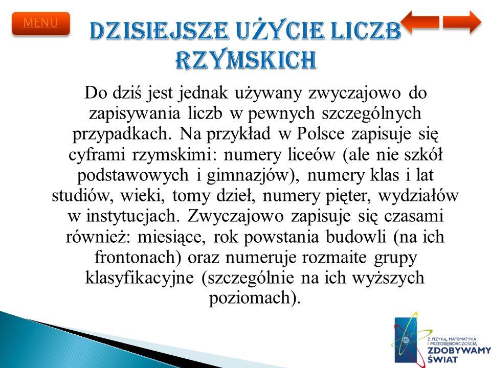 Do dziś jest jednak używany zwyczajowo do zapisywania liczb w pewnych szczególnych przypadkach. Na przykład w Polsce zapisuje się cyframi rzymskimi: n