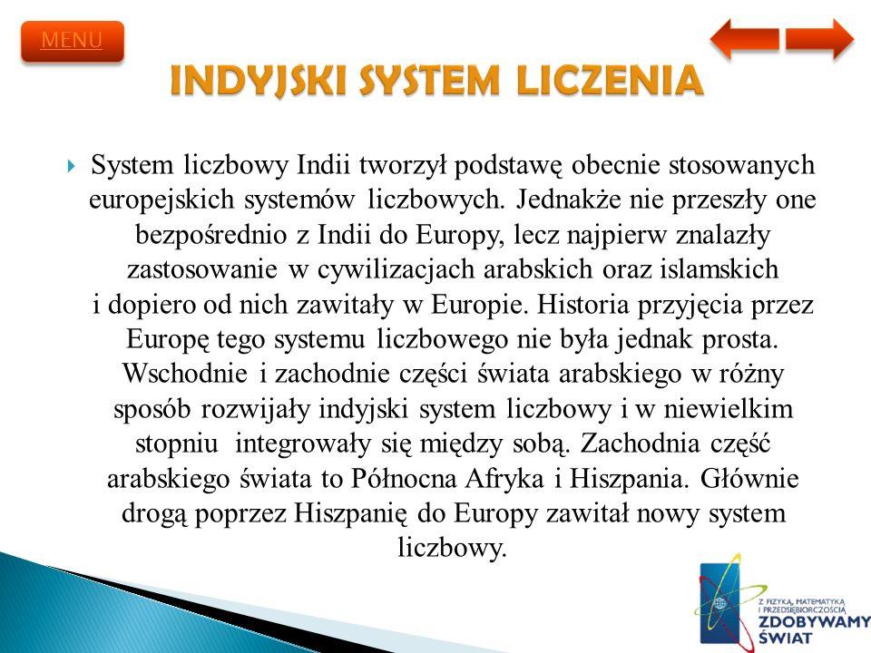 System liczbowy Indii tworzył podstawę obecnie stosowanych europejskich systemów liczbowych. Jednakże nie przeszły one bezpośrednio z Indii do Europy,