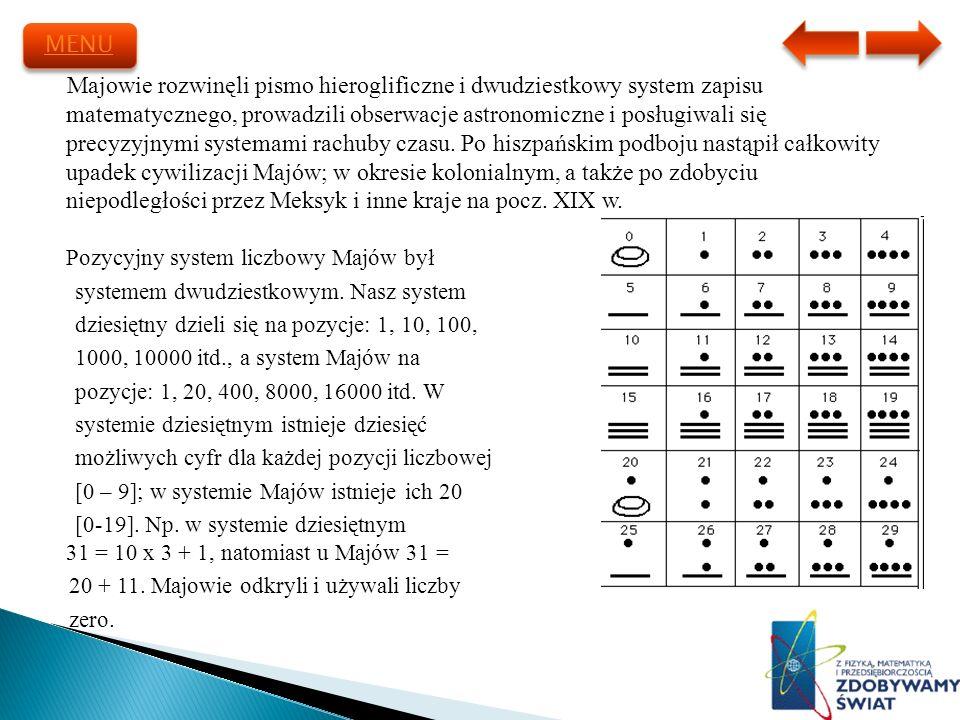 Majowie rozwinęli pismo hieroglificzne i dwudziestkowy system zapisu matematycznego, prowadzili obserwacje astronomiczne i posługiwali się precyzyjnym