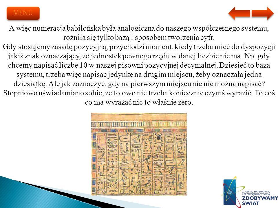A więc numeracja babilońska była analogiczna do naszego współczesnego systemu, różniła się tylko bazą i sposobem tworzenia cyfr. Gdy stosujemy zasadę