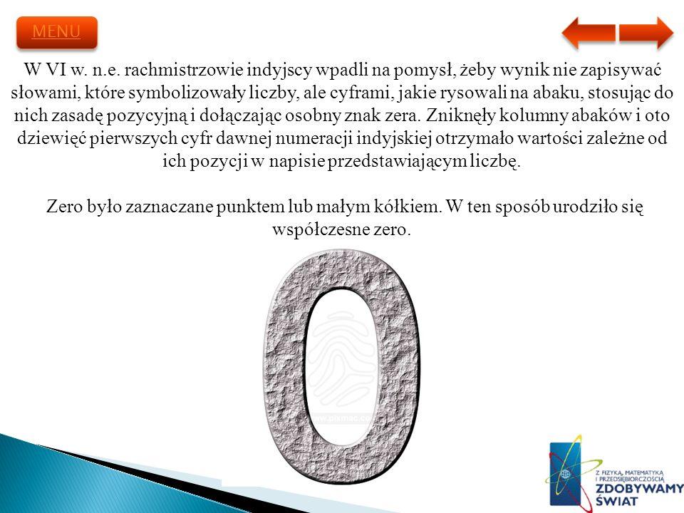 W VI w. n.e. rachmistrzowie indyjscy wpadli na pomysł, żeby wynik nie zapisywać słowami, które symbolizowały liczby, ale cyframi, jakie rysowali na ab