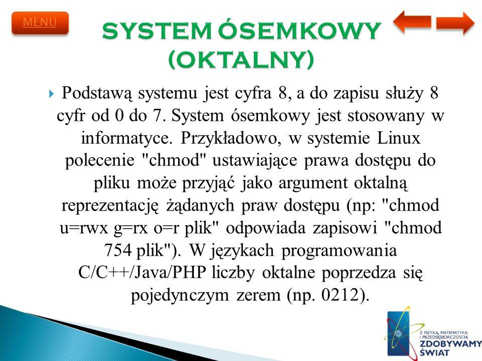 Podstawą systemu jest cyfra 8, a do zapisu służy 8 cyfr od 0 do 7. System ósemkowy jest stosowany w informatyce. Przykładowo, w systemie Linux polecen