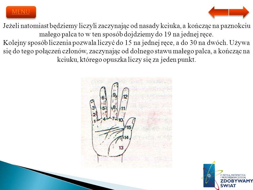 Jeżeli natomiast będziemy liczyli zaczynając od nasady kciuka, a kończąc na paznokciu małego palca to w ten sposób dojdziemy do 19 na jednej ręce. Kol