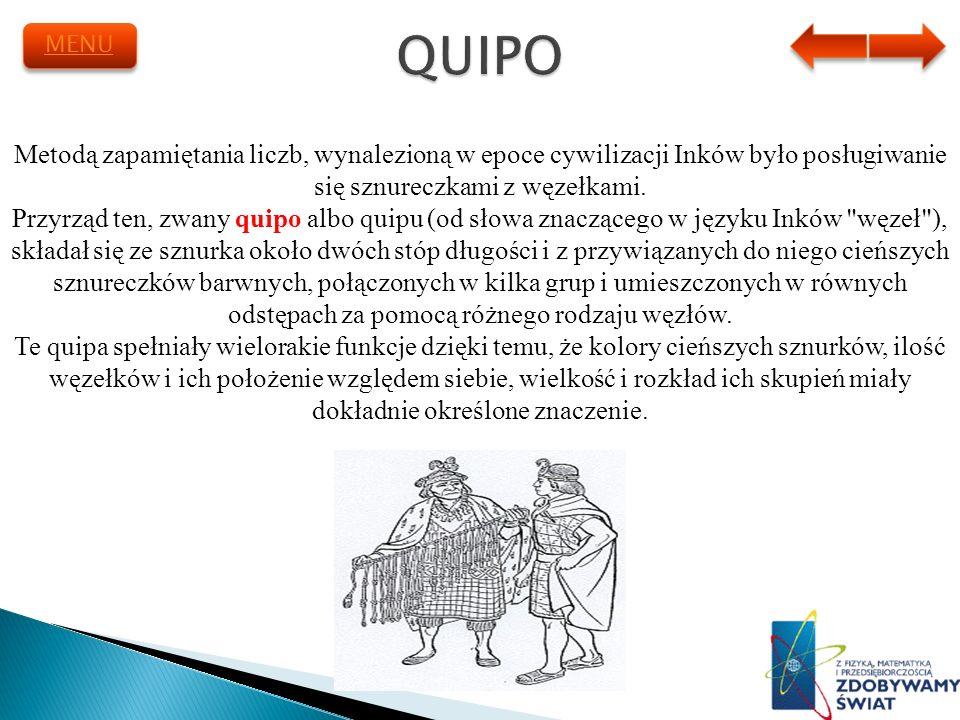 Metodą zapamiętania liczb, wynalezioną w epoce cywilizacji Inków było posługiwanie się sznureczkami z węzełkami. Przyrząd ten, zwany quipo albo quipu