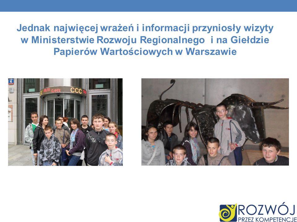 Jednak najwięcej wrażeń i informacji przyniosły wizyty w Ministerstwie Rozwoju Regionalnego i na Giełdzie Papierów Wartościowych w Warszawie