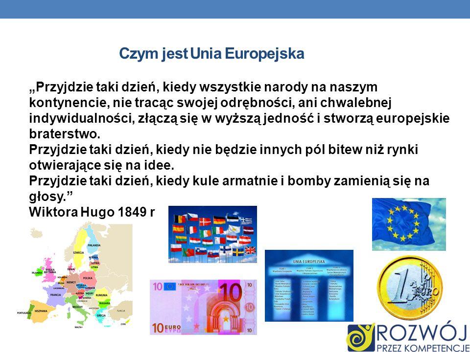 Czym jest Unia Europejska Przyjdzie taki dzień, kiedy wszystkie narody na naszym kontynencie, nie tracąc swojej odrębności, ani chwalebnej indywidualności, złączą się w wyższą jedność i stworzą europejskie braterstwo.