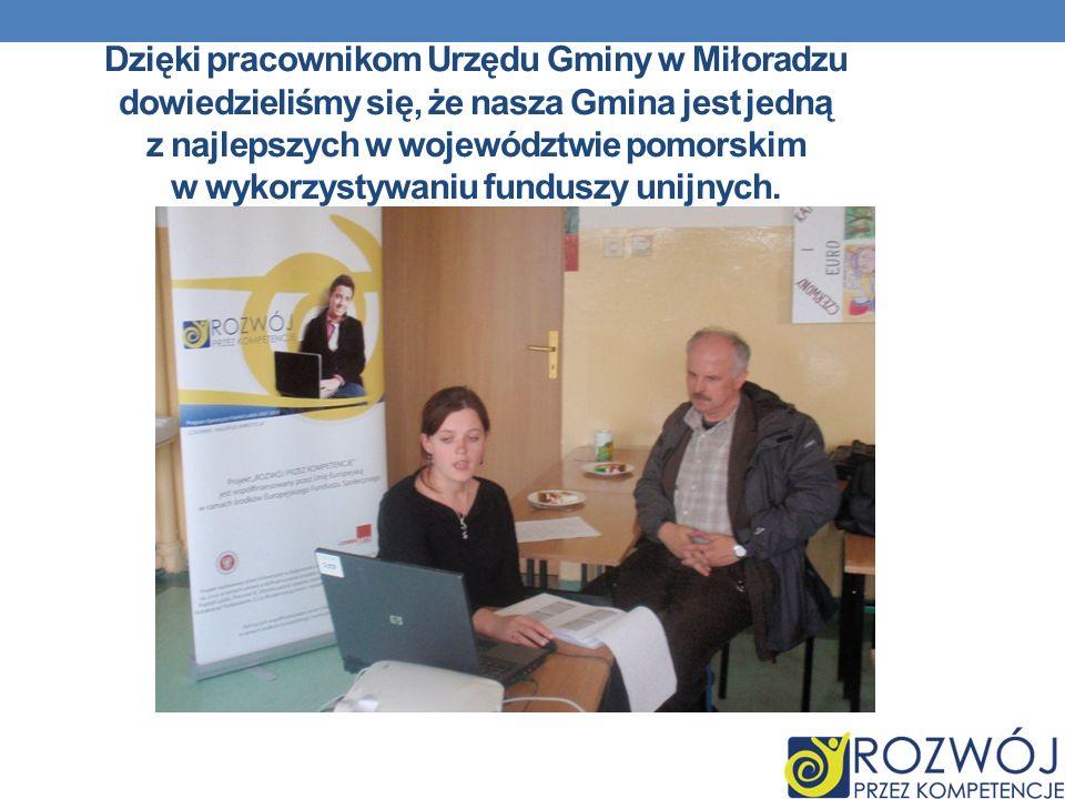 Dzięki pracownikom Urzędu Gminy w Miłoradzu dowiedzieliśmy się, że nasza Gmina jest jedną z najlepszych w województwie pomorskim w wykorzystywaniu funduszy unijnych.