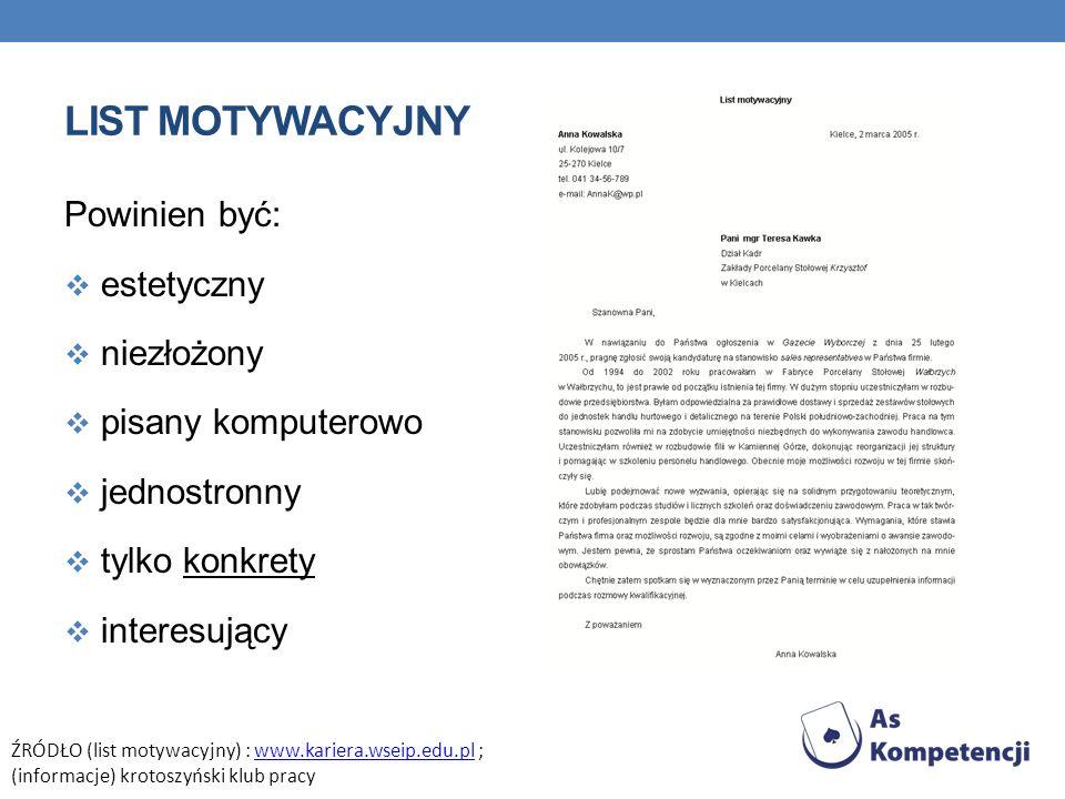 LIST MOTYWACYJNY Powinien być: estetyczny niezłożony pisany komputerowo jednostronny tylko konkrety interesujący ŹRÓDŁO (list motywacyjny) : www.karie
