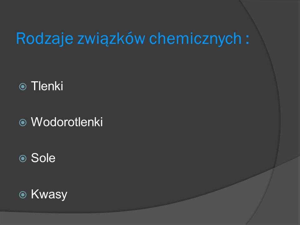 Rodzaje związków chemicznych : Tlenki Wodorotlenki Sole Kwasy