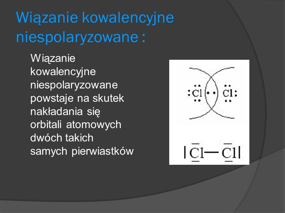 Wiązanie kowalencyjne niespolaryzowane : Wiązanie kowalencyjne niespolaryzowane powstaje na skutek nakładania się orbitali atomowych dwóch takich samych pierwiastków