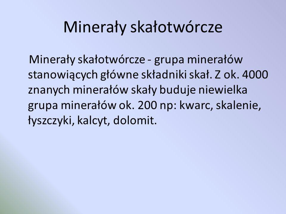 Minerały skałotwórcze Minerały skałotwórcze - grupa minerałów stanowiących główne składniki skał.