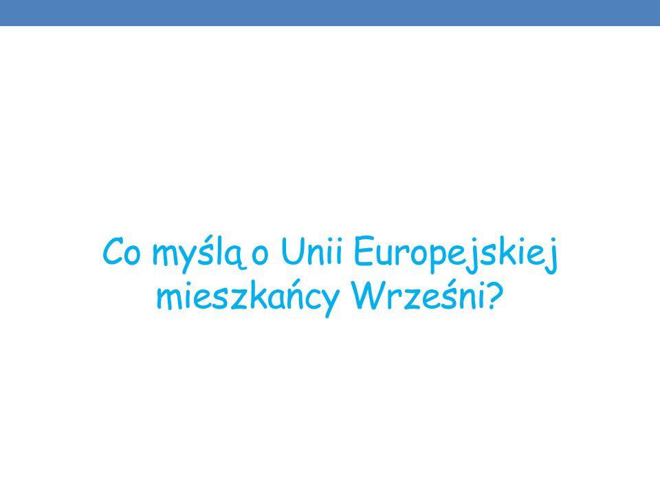 Co myślą o Unii Europejskiej mieszkańcy Wrześni?