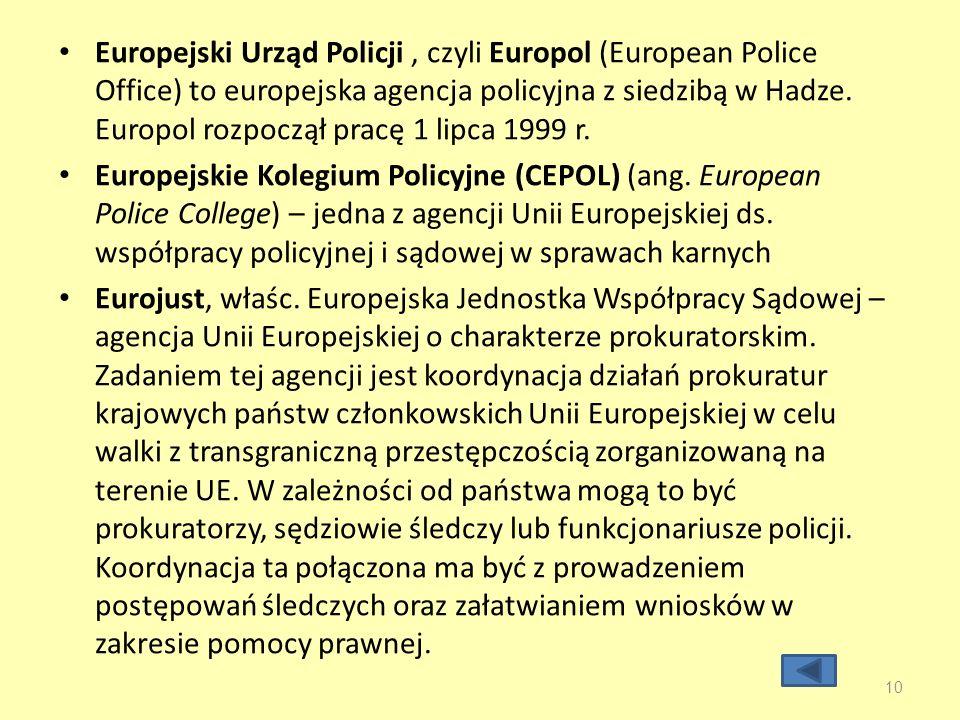Europejski Urząd Policji, czyli Europol (European Police Office) to europejska agencja policyjna z siedzibą w Hadze.