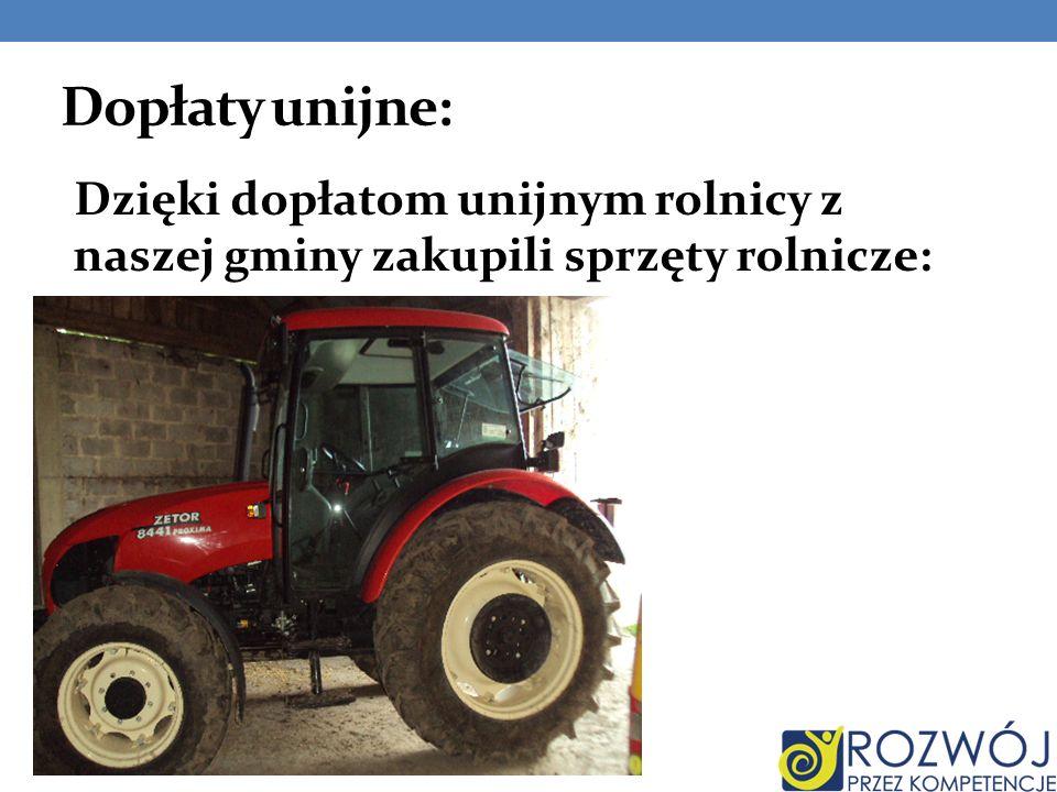 Dopłaty unijne: Dzięki dopłatom unijnym rolnicy z naszej gminy zakupili sprzęty rolnicze: