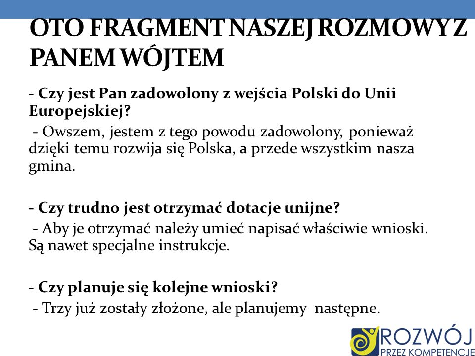 OTO FRAGMENT NASZEJ ROZMOWY Z PANEM WÓJTEM - Czy jest Pan zadowolony z wejścia Polski do Unii Europejskiej? - Owszem, jestem z tego powodu zadowolony,
