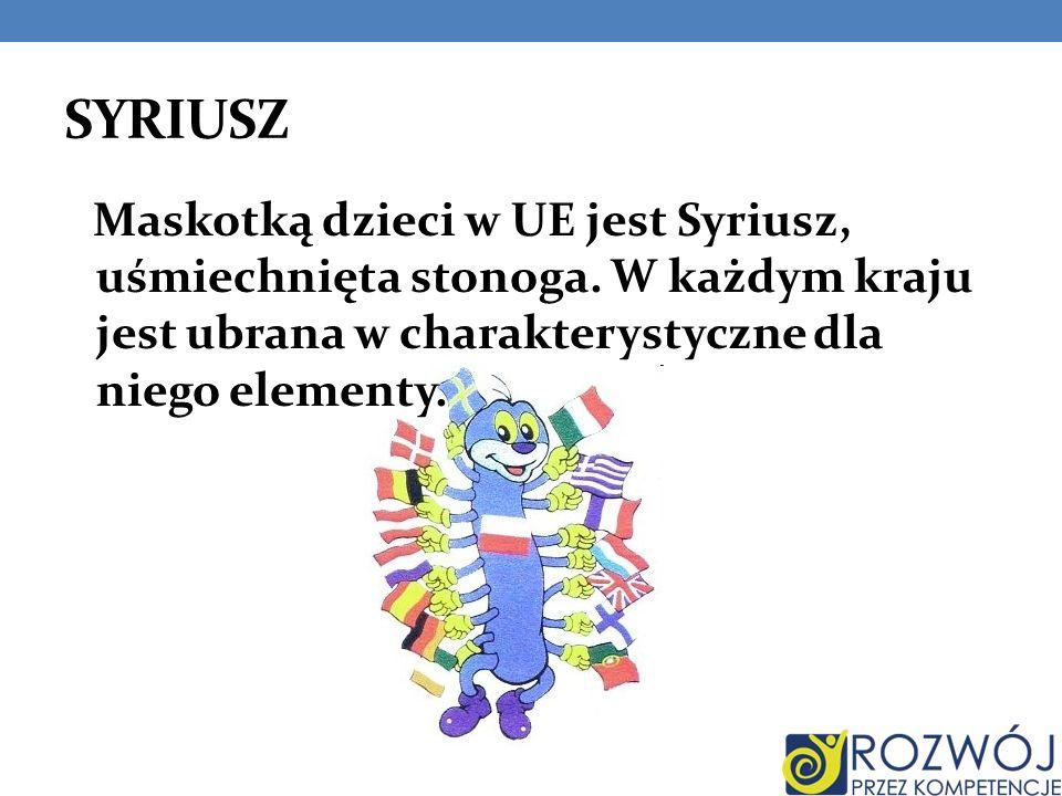 SYRIUSZ Maskotką dzieci w UE jest Syriusz, uśmiechnięta stonoga. W każdym kraju jest ubrana w charakterystyczne dla niego elementy.