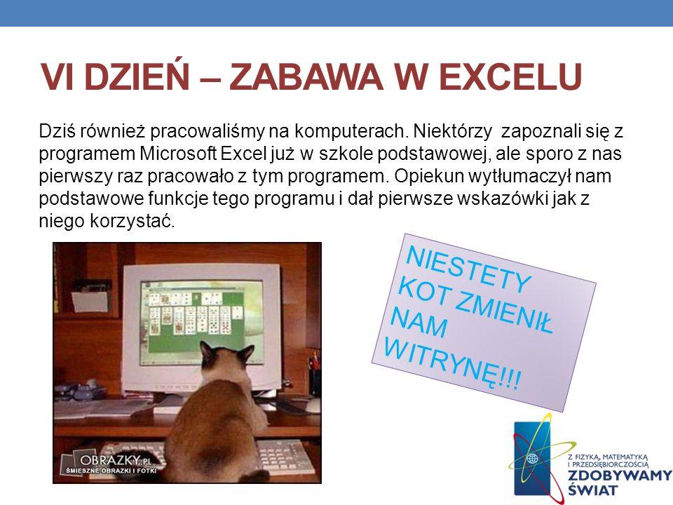 VI DZIEŃ – ZABAWA W EXCELU Dziś również pracowaliśmy na komputerach. Niektórzy zapoznali się z programem Microsoft Excel już w szkole podstawowej, ale