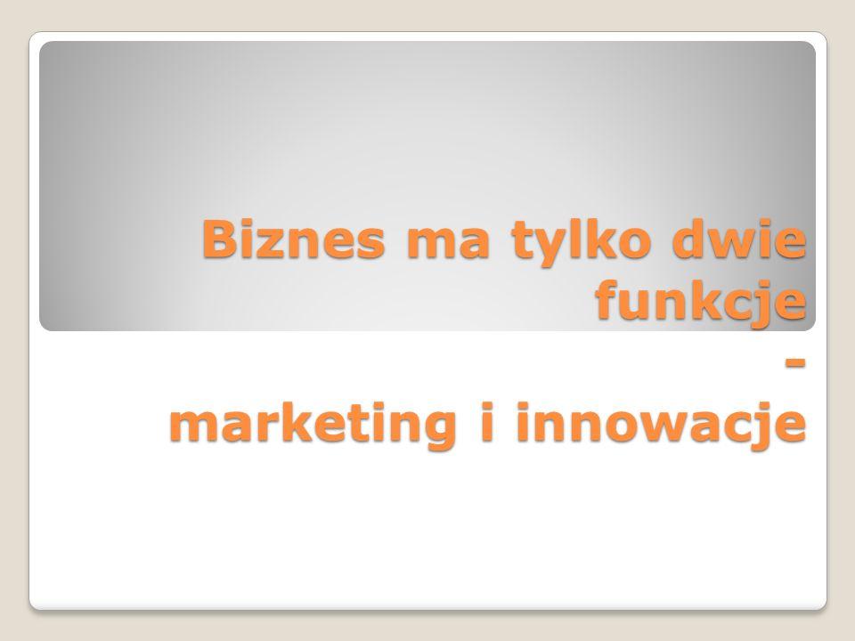 Biznes ma tylko dwie funkcje - marketing i innowacje