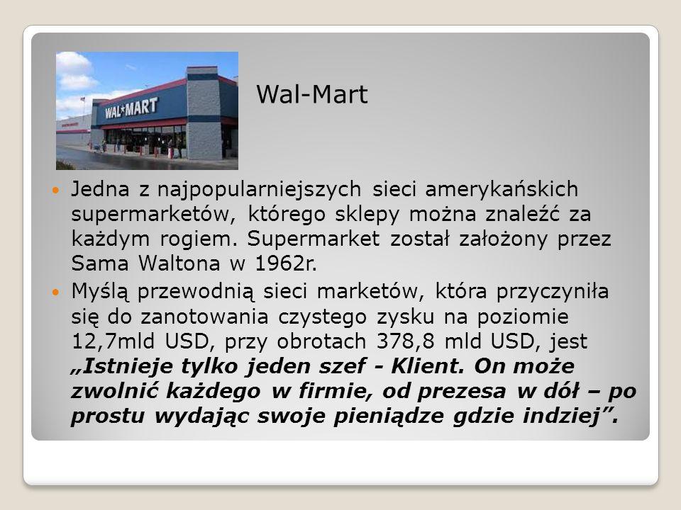 Wal-Mart Jedna z najpopularniejszych sieci amerykańskich supermarketów, którego sklepy można znaleźć za każdym rogiem.