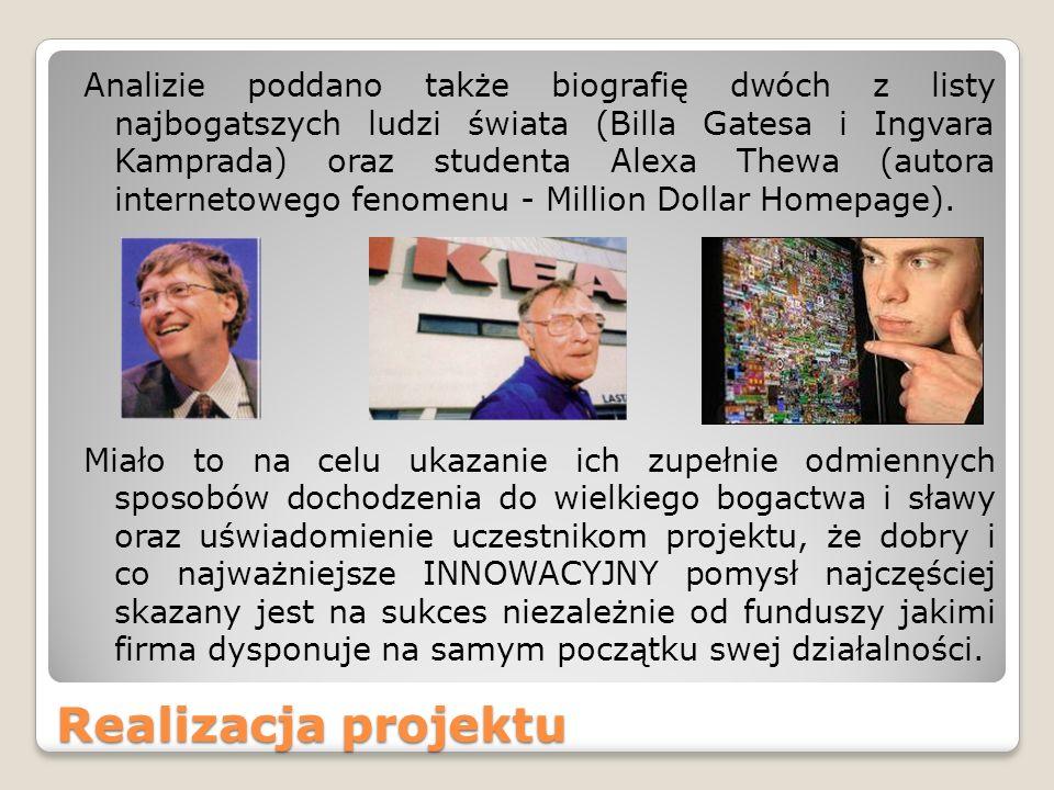 Realizacja projektu Analizie poddano także biografię dwóch z listy najbogatszych ludzi świata (Billa Gatesa i Ingvara Kamprada) oraz studenta Alexa Thewa (autora internetowego fenomenu - Million Dollar Homepage).