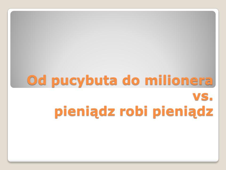 Od pucybuta do milionera vs. pieniądz robi pieniądz