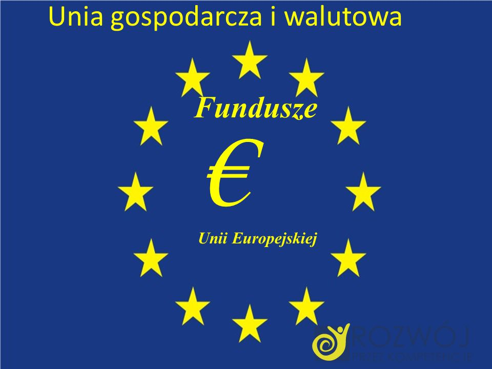 Start Fundusze Unii Europejskiej Unia gospodarcza i walutowa