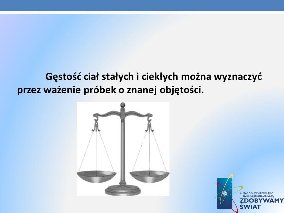 Gęstość ciał stałych i ciekłych można wyznaczyć przez ważenie próbek o znanej objętości.