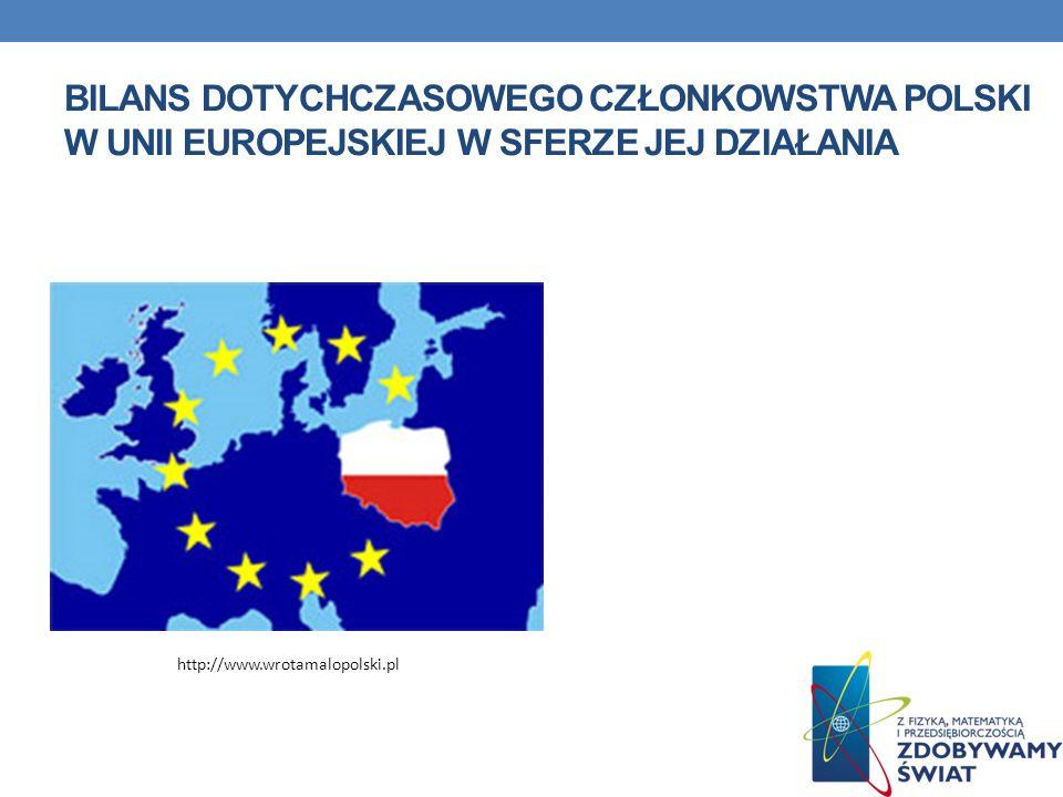 BILANS DOTYCHCZASOWEGO CZŁONKOWSTWA POLSKI W UNII EUROPEJSKIEJ W SFERZE JEJ DZIAŁANIA http://www.wrotamalopolski.pl