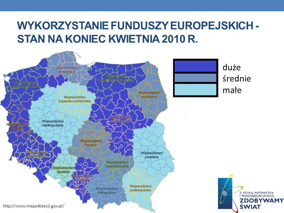 WYKORZYSTANIE FUNDUSZY EUROPEJSKICH - STAN NA KONIEC KWIETNIA 2010 R. duże średnie małe http://www.mapadotacji.gov.pl/