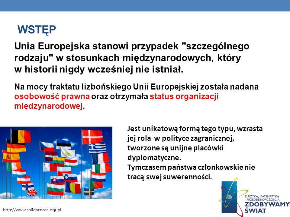 WSTĘP Unia Europejska stanowi przypadek