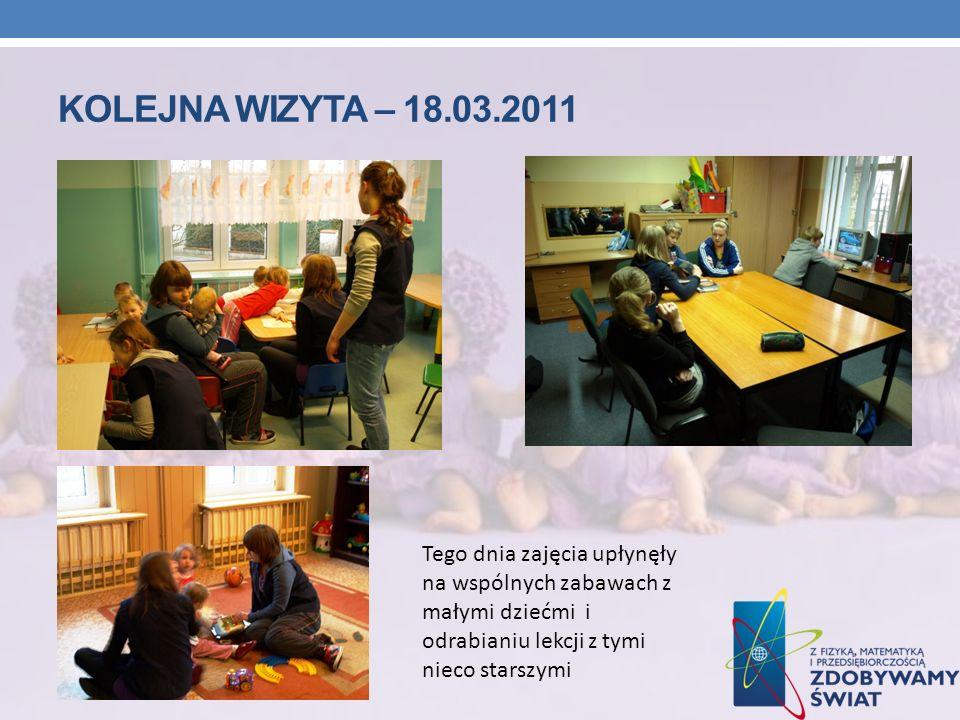 KOLEJNA WIZYTA – 18.03.2011 Tego dnia zajęcia upłynęły na wspólnych zabawach z małymi dziećmi i odrabianiu lekcji z tymi nieco starszymi