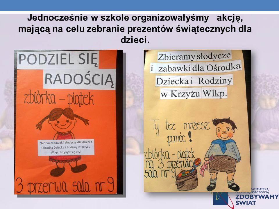 Jednocześnie w szkole organizowałyśmy akcję, mającą na celu zebranie prezentów świątecznych dla dzieci.