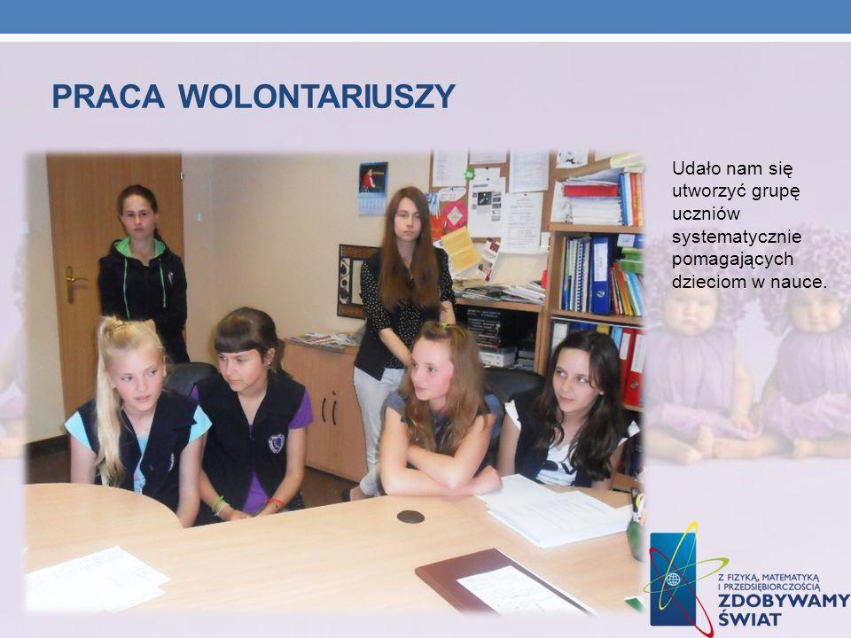 PRACA WOLONTARIUSZY Udało nam się utworzyć grupę uczniów systematycznie pomagających dzieciom w nauce.
