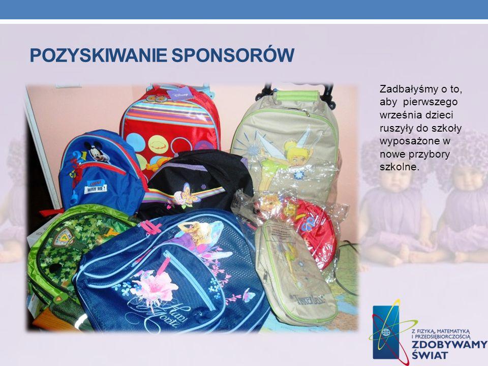 POZYSKIWANIE SPONSORÓW Zadbałyśmy o to, aby pierwszego września dzieci ruszyły do szkoły wyposażone w nowe przybory szkolne.
