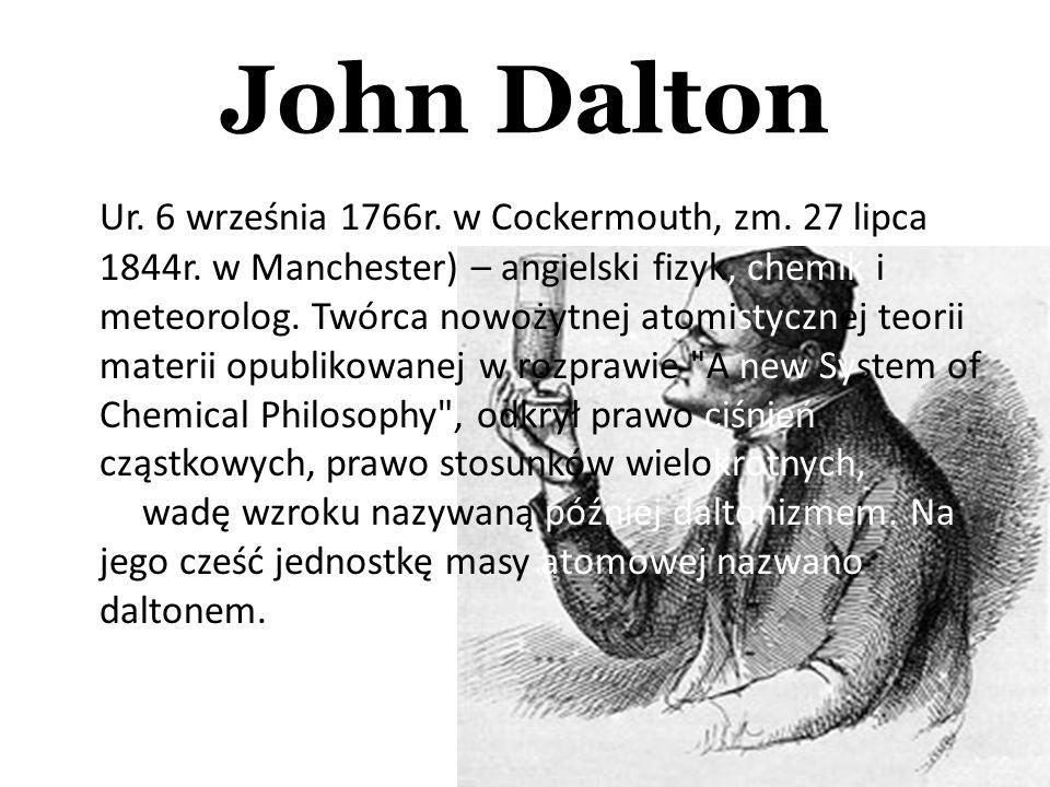 Ur. 6 września 1766r. w Cockermouth, zm. 27 lipca 1844r. w Manchester) – angielski fizyk, chemik i meteorolog. Twórca nowożytnej atomistycznej teorii