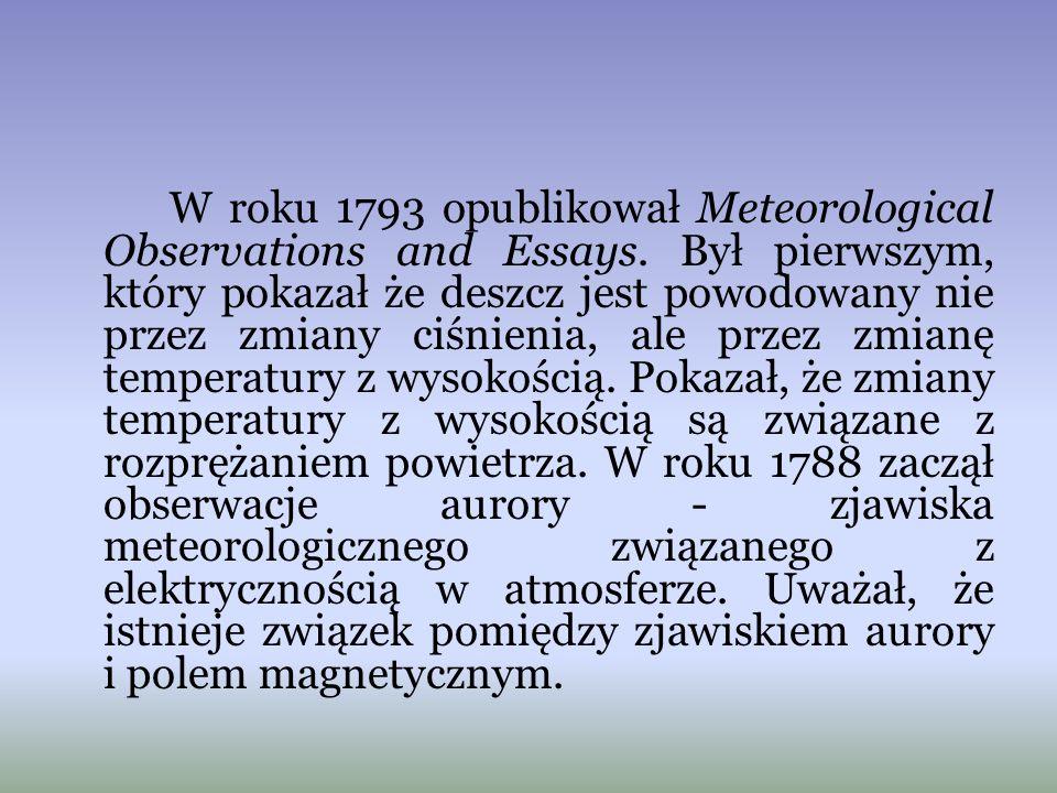 W roku 1793 opublikował Meteorological Observations and Essays. Był pierwszym, który pokazał że deszcz jest powodowany nie przez zmiany ciśnienia, ale