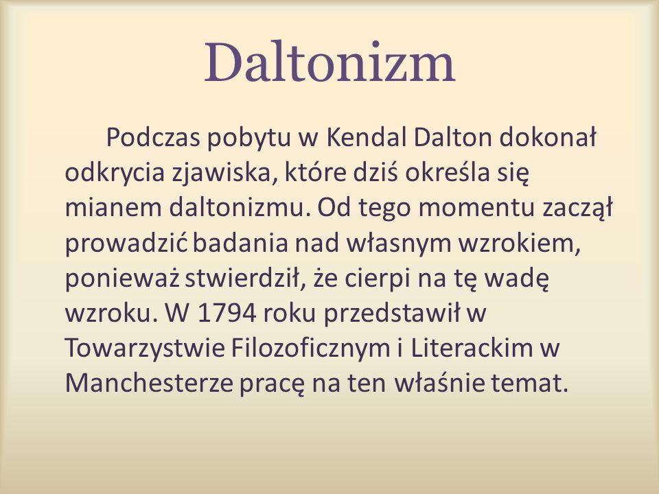 Daltonizm Podczas pobytu w Kendal Dalton dokonał odkrycia zjawiska, które dziś określa się mianem daltonizmu. Od tego momentu zaczął prowadzić badania