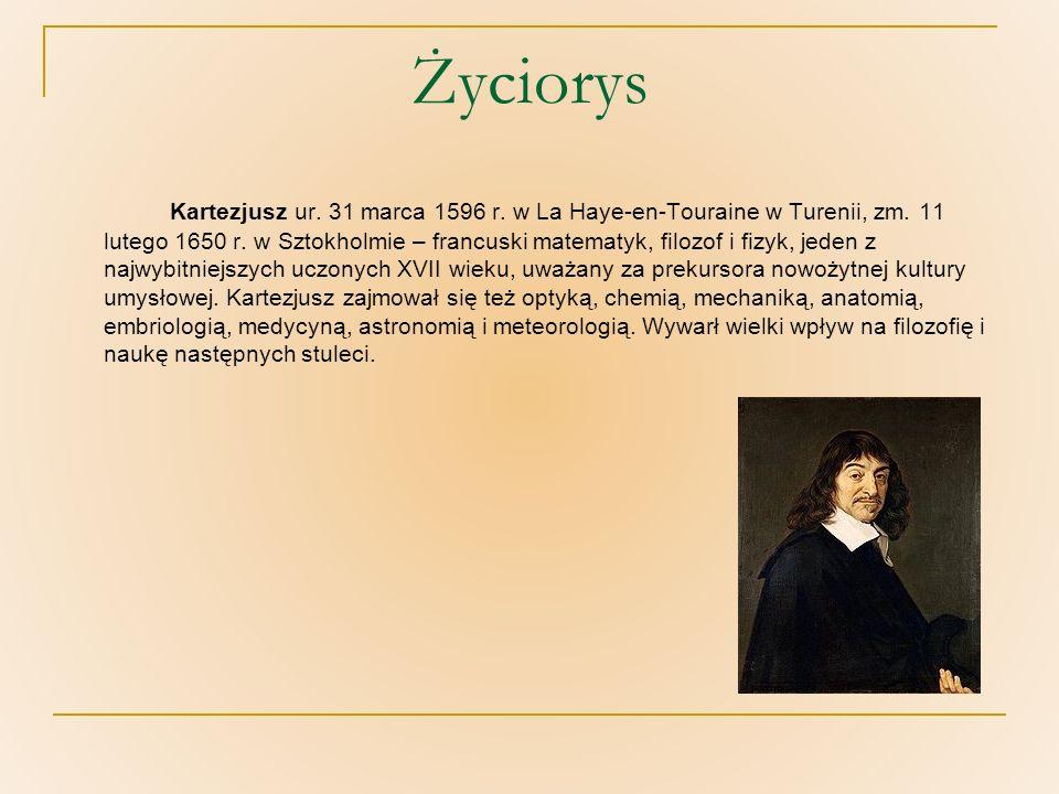 Życiorys Kartezjusz ur. 31 marca 1596 r. w La Haye-en-Touraine w Turenii, zm. 11 lutego 1650 r. w Sztokholmie – francuski matematyk, filozof i fizyk,