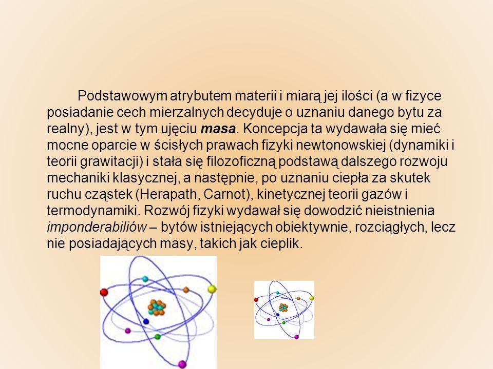 Podstawowym atrybutem materii i miarą jej ilości (a w fizyce posiadanie cech mierzalnych decyduje o uznaniu danego bytu za realny), jest w tym ujęciu