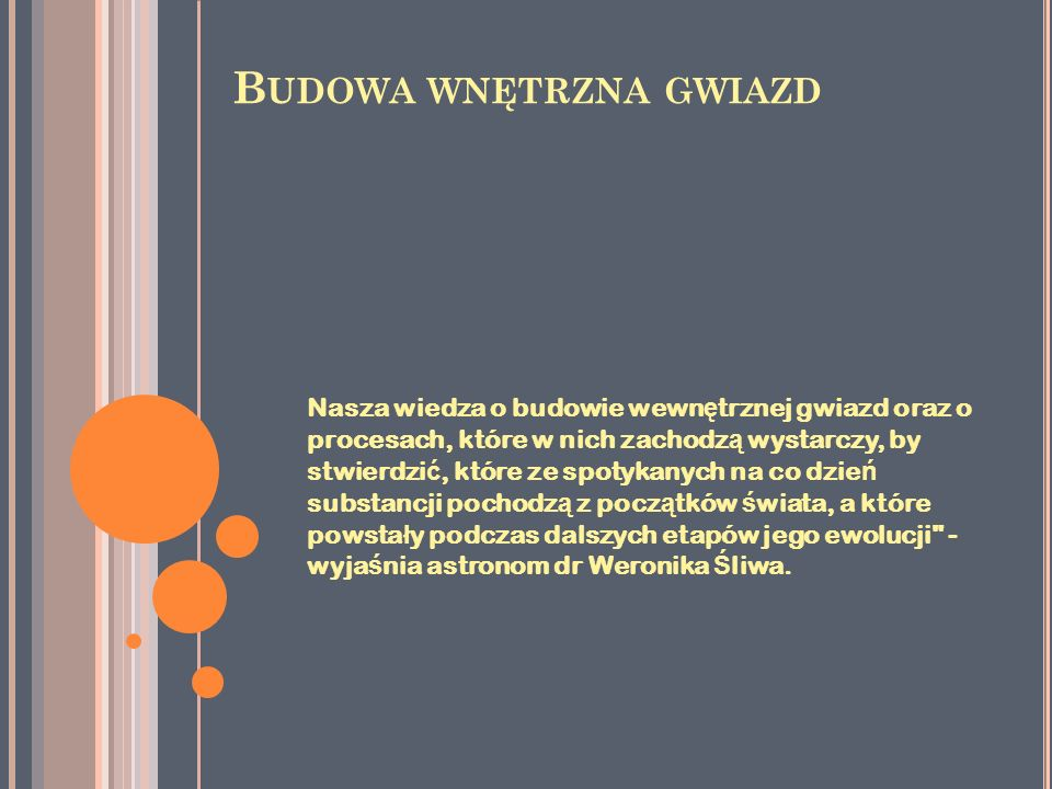 B UDOWA WNĘTRZNA GWIAZD Nasza wiedza o budowie wewn ę trznej gwiazd oraz o procesach, które w nich zachodz ą wystarczy, by stwierdzi ć, które ze spoty