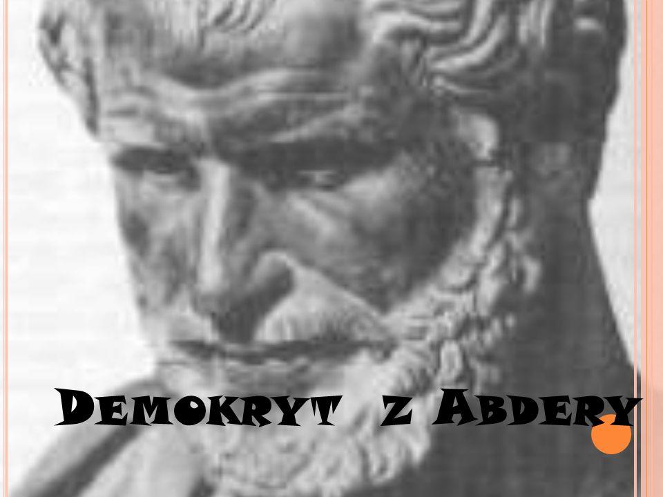 Ż YCIORYS Demokryt z Abdery był największym spośród filozofów greckich zajmujących się zagadnieniem budowy świata.